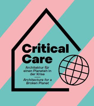 Critical Care: Architektur für einen Planeten in der Krise