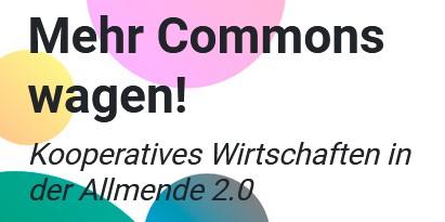 Mehr Commons wagen! Kooperatives Wirtschaften in der Allmende 2.0
